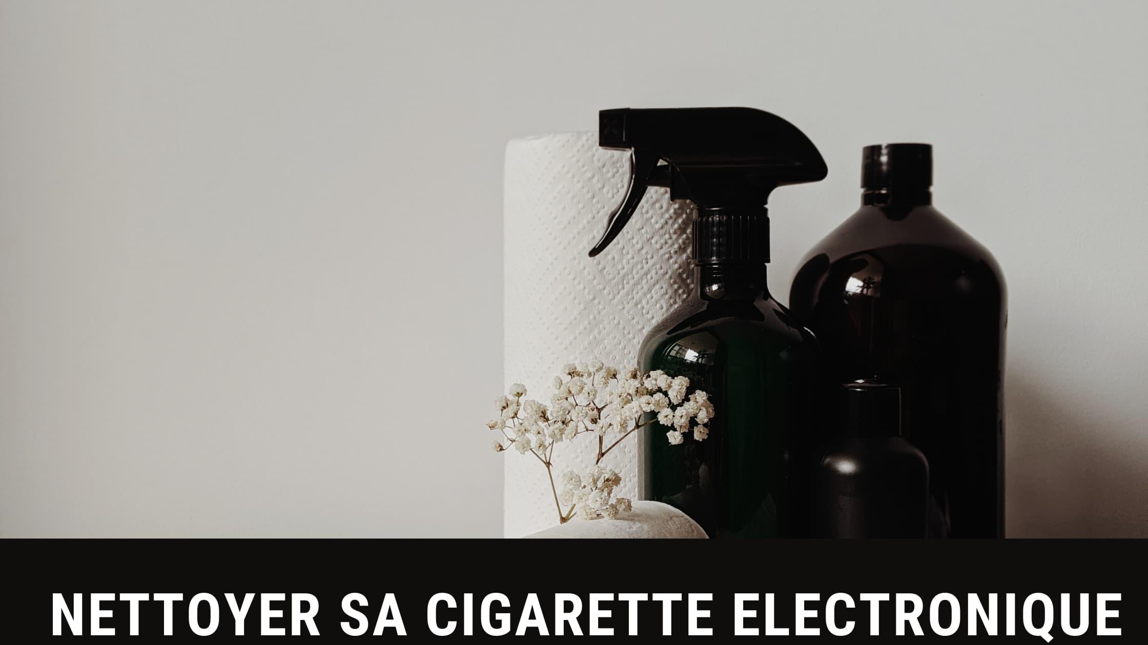 nettoyer cigarette electronique
