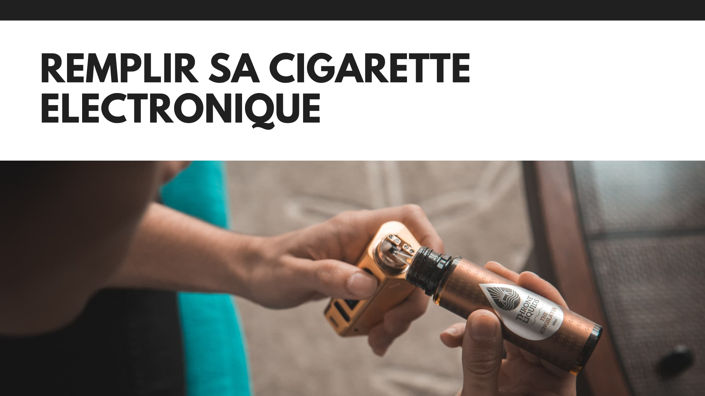 remplir sa cigarette electronique